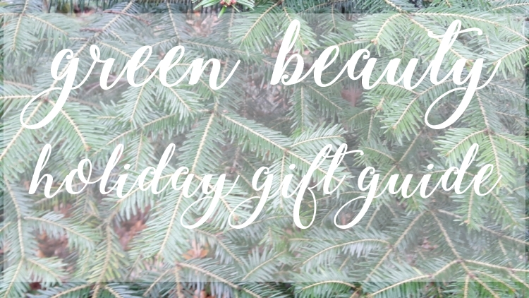 Green Beauty Holiday Gift Guide 2017