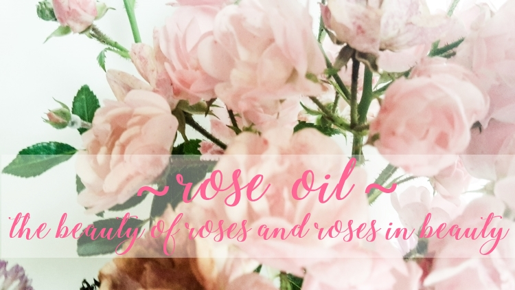Rose Oil The Beauty of Roses and Roses in Beauty 2018 Edition