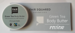 Fair Squared Green Tea Body Butter Review